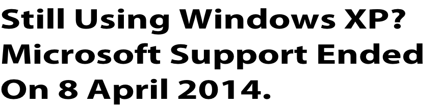 Still Using Windows XP? Microsoft Support Ended On 8 April 2014.
